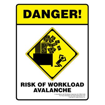 Danger! Risk of Work Load Avalanche